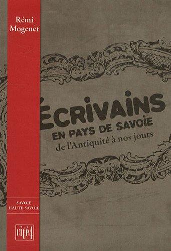 Ecrivains en pays de Savoie : De l'Antiquité à nos jours par Rémi Mogenet