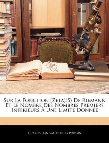 Sur La Fonction [Zeta](s) de Riemann Et Le Nombre Des Nombres Premiers Inferieurs a Une Limite Donnee par Charles Jean Valle De La Poussin
