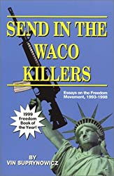 Send in the Waco Killers: Essays on the Freedom Movement, 1993-1998 by Vin Suprynowicz (1999-03-27)