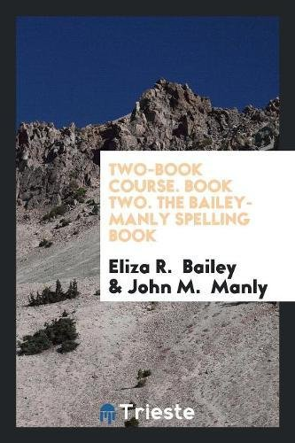 Two-Book Course. Book Two. The Bailey-Manly Spelling Book