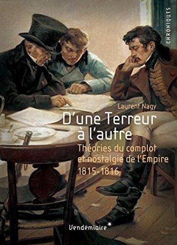 D'une Terreur à l'autre: Nostalgie de l'Empire et théories du complot, 1815-1816 (Chroniques)
