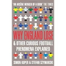 Why England Lose: And other curious phenomena explained by Simon Kuper (2010-04-29)