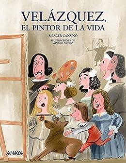 Velázquez, el pintor de la vida (LITERATURA INFANTIL (6-11 años ...