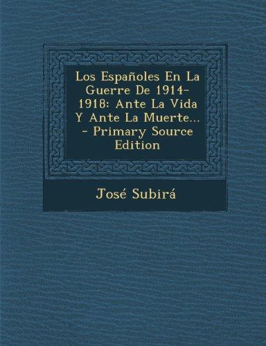 Los Españoles En La Guerre De 1914-1918: Ante La Vida Y Ante La Muerte...