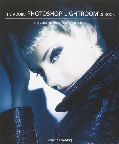 The Adobe Photoshop Lightroom 5 Book: The Complete Guide for Photographers 1st edition by Evening, Martin (2013) Paperback