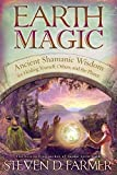 Earth Magic: Ancient Secrets For Healing Yourself And Others: Ancient Spiritual Wisdom for Healing Yourself, Others, and the Planet