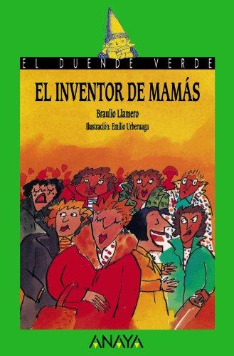 36. El inventor de mamás (Literatura Infantil (6-11 Años) - El Duende Verde) por Braulio Llamero