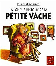 La longue histoire de la petite vache par  Daniel Marchildon