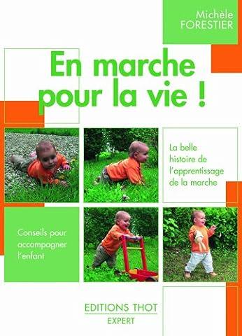 En marche pour la vie ! : La belle histoire de l'apprentissage de la marche, Conseils pour accompagner l'enfant