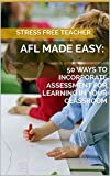 AFL MADE EASY:: 50 WAYS TO INCORPORATE ASSESSMENT FOR LEARNING IN YOUR CLASSROOM (Quick Reads by SFT Book 2)