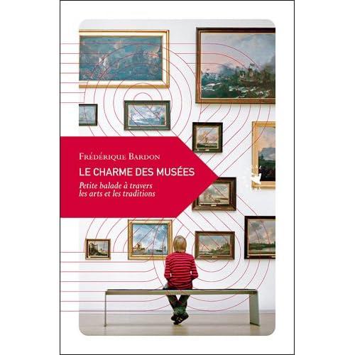 Le Charme des musées, Petite balade à travers les arts et les traditions
