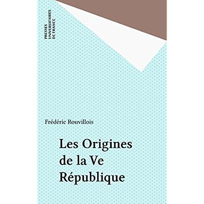 Les Origines de la Ve République (Que sais-je ? t. 3305)