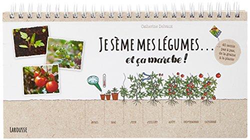 Je sème mes légumes... et ça marche !: 40 semis pas à pas, de la graine à la plante