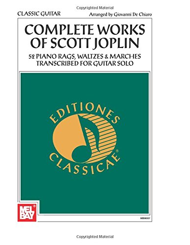 Complete Works of Scott Joplin: 52 Piano Rags, Waltzes & Marches Transcribed for Guitar Solo (Editiones Classicae)
