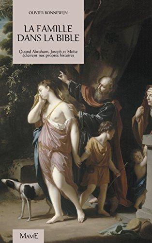 La famille dans la Bible : Quand Abraham, Joseph et Moïse éclairent nos propres histoires par Olivier Bonnewijn