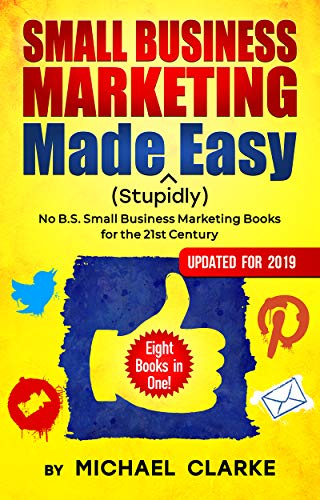 Small Business Marketing Made (Stupidly) Easy: No B.S. Small ...