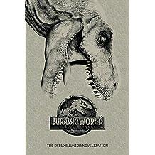 Jurassic World: Fallen Kingdom: The Deluxe Junior Novelization (Jurassic World:  Fallen Kingdom)