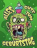 Alles Gute zum 16. Geburtstag: Ein lustiges Zombie Buch, das als Tagebuch oder Notizbuch verwendet werden kann. Perfektes Geburtstagsgeschenk für Zombiefans! Viel besser als eine Geburtstagskarte!