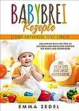 Babybrei Rezepte - Gesunde Babynahrung selbst gemacht: Das Beikost Buch mit über 60 leckeren und einfachen Rezepten für Babys und Kleinkinder (Alles rund um die Babyernährung 1)