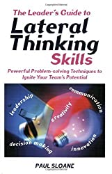 Leader's Guide to Lateral Thinking Skills: Powerful Problem-solving Techniques to Ignite Your Team's Potential: 22 (Leaders Guide) by Paul Sloane (28-Apr-2003) Paperback