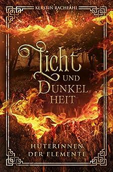 Licht und Dunkelheit Hüterinnen der Elemente (German Edition) by [Rachfahl, Kerstin]