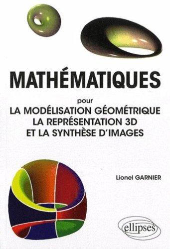 Mathématiques : Pour la modélisation géométrique la représentation 3D et la synthèse d'images