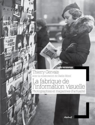 La fabrique de l'information visuelle. Photographies et magazines d'actualité.