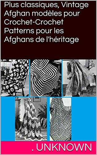 Plus classiques, Vintage Afghan modèles pour Crochet-Crochet Patterns pour les Afghans de l'héritage (French Edition) -