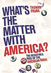 What's the Matter with America?: The Resistable Rise of the American Right