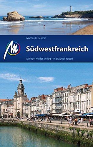 Südwestfrankreich Reiseführer Michael Müller Verlag: Individuell reisen mit vielen praktischen Tipps..