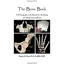 The Bone Book: A Photographic Lab Manual for Identifying and Siding Human Bones