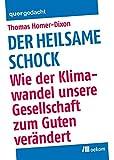 Der heilsame Schock: Wie der Klimawandel unsere Gesellschaft zum Guten verändert (quergedacht) - Thomas Homer-Dixon