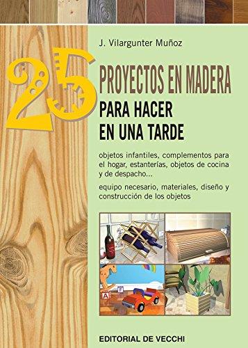 25 proyectos en madera para hacer en una tarde por Joaquín Vilargunter Muñoz