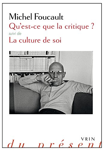 Qu'est-ce que la critique? Suivie de La culture de soi