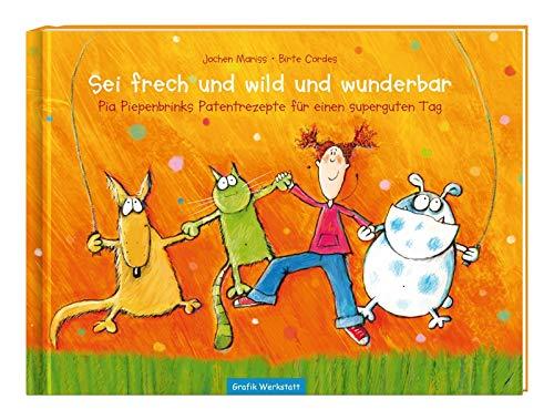 Sei frech und wild und wunderbar: Pia Piepenbrinks Patentrezepte für einen superguten Tag
