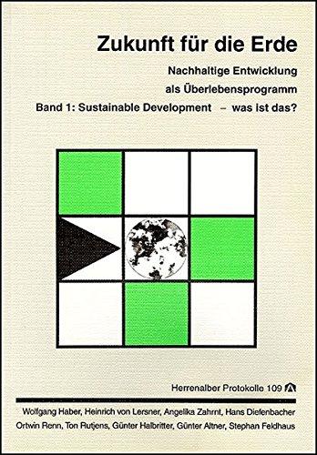 Zukunft für die Erde. Band 1-3. Nachhaltige Entwicklung als Überlebensprogramm: Sustainable Development - was ist das? (Herrenalber Protokolle)