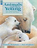 Animals and Their Young: How Animals Produce and Care for Their Babies (Animal Behavior)