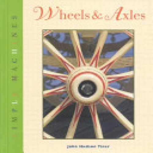 Wheels and Axles (Simple Machines (Lerner Classroom)) by John Hudson Tiner (2002-01-02)