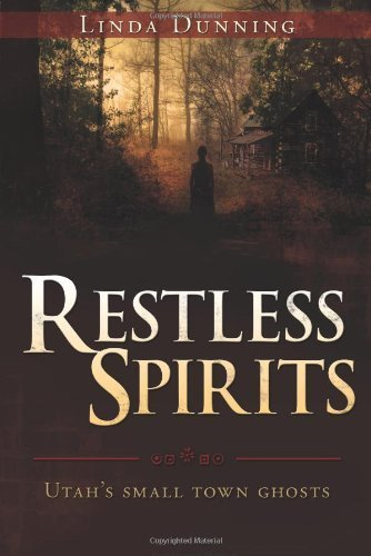 Restless Spirits: Utah's Small Town Ghosts by Linda Dunning (2010-04-08)