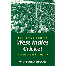 The Development of West Indies Cricket: The Age of Nationalism Vol 1