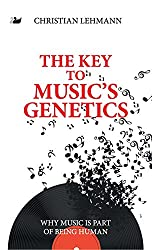 The Key to Music S Genetics: Why Music Is Part of Being Human (Anthem Cosmopolis Writings)