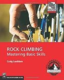 Rock Climbing: Mastering Basic Skills (Mountaineers Outdoor Expert)