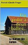 Un polar à deux balles...: La maison des Dames par Froger