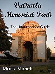 Valhalla Memorial Park: The Unauthorized Guide