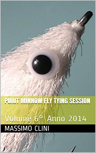Puiut Minnow Fly Tying Session: Volume 6° Anno 2014 (Fly Tying Sessions) di Massimo Clini
