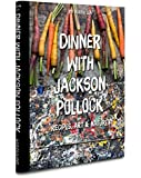 Dinner with Jackson Pollock: Recipes, Art & Nature (Cocktailsepicurean)