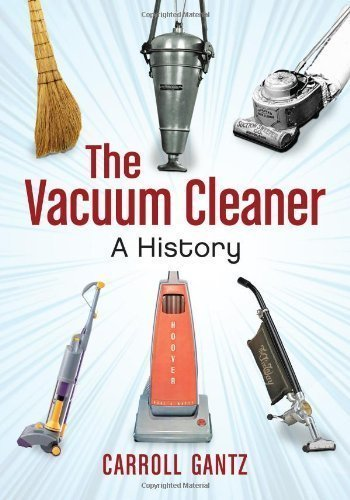 The Vacuum Cleaner: A History by Carroll Gantz (2012) Paperback