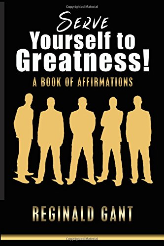 Serve Yourself to Greatness: A Book of Affirmations