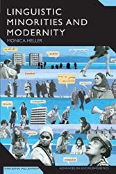 Linguistic Minorities and Modernity: A Sociolinguistic Ethnography, Second Edition (Advances in Sociolinguistics) by Monica Heller (2007-02-11)