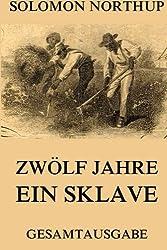 Zwölf Jahre Ein Sklave: 12 Years A Slave: Gesamtausgabe